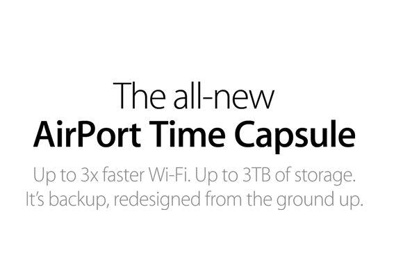 The all-new AirPort Time Capsule. Up to 3x faster Wi-Fi. Up to 3TB of storage. It's backup, redesigned from the ground up.